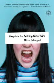 Blueprints for Building Better Girls - Elissa Schappnell