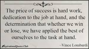 The price of success is hard work, dedication to the job at hand ... via Relatably.com