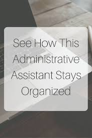 best images about administrative assistants how one administrative assistant stays organized