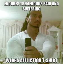 Endures tremendous pain and suffering wears affliction t-shirt ... via Relatably.com