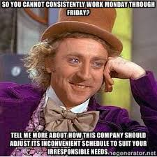 so you cannot consistently work monday through friday? tell me ... via Relatably.com