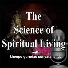 The Science of Spiritual Living - with Khenpo Gurudas Sunyatananda