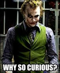 Why so Curious? - Misc - quickmeme via Relatably.com