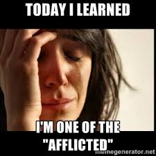 "Today I Learned I'm One of the ""Afflicted"" - First world Problems ... via Relatably.com"