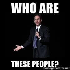 WHO ARE THESE PEOPLE? - what's the deal? Seinfeld | Meme Generator via Relatably.com