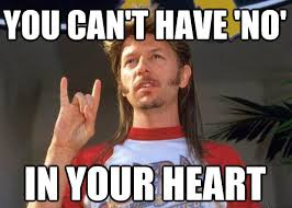 "You can't have ""no"" in your heart - Joe Dirt 