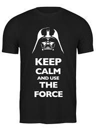 <b>Футболка классическая Keep</b> Calm and use the Force (Star Wars ...