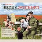Heroes & Sweethearts: Popular Songs from the First World War