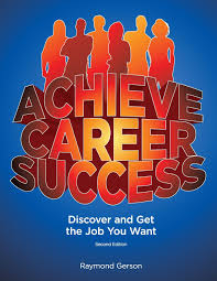 achieve career success discover and get the job you want nd ed achieve career success discover and get the job you want 2nd ed raymond gerson lorna adams managing editor donovan and gilhooley 9780984136445