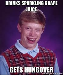 drinks sparkling grape juice GETS HUNGOVER - Bad luck Brian meme ... via Relatably.com