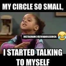 Olivia | my circle is so small i started talking to myself | Funny ... via Relatably.com