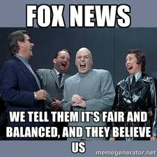 Fox News we tell them it's fair and balanced, and they believe us ... via Relatably.com