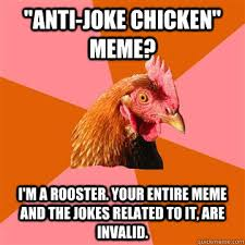 "Anti-Joke Chicken"" meme? I'm a rooster. Your entire meme and the ... via Relatably.com"