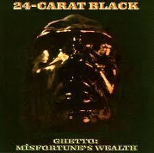 Ghetto: Misfortune's Wealth - <b>24</b>-<b>Carat Black</b> | Songs, Reviews ...