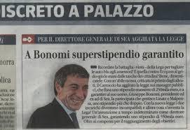 L'ultima, pubblicata ieri nella rubrica Indiscreto a Palazzo, riguarda Giuseppe Bonomi, presidente ed ex amministratore delegato della Sea (società che ... - IlgiornalecontrolaLega