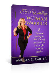 wealthy w warrior 8 proven strategies redefining the modern successful w leader