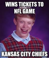 Wins tickets to NFL game Kansas City Chiefs - Bad Luck Brian ... via Relatably.com