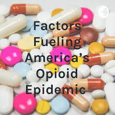 Factors Fueling America's Opioid Epidemic