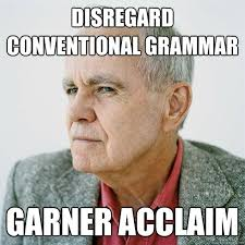 Disregard Conventional Grammar Garner Acclaim - Unconventional ... via Relatably.com