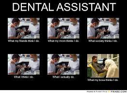 DENTAL ASSISTANT... - Meme Generator What i do via Relatably.com