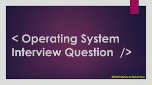 operating system interview questions operating system interview questions