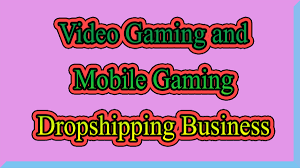 Video Gaming and Mobile Gaming <b>Dropshipping</b> Business