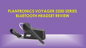 Unboxing the <b>Plantronics Voyager 3200</b> BT headset & Review ...