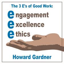 The 3 E's of good work: engagement, excellence, ethics. - Howard ...