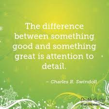 detail good quotes  double quotes the difference between something good and something great is attention to detail