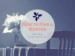 how to a mentor when there s no one around to ask how to a mentor when there s no one around to ask