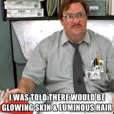 I was told there would be glowing skin & luminous hair - milton ... via Relatably.com