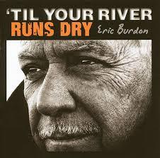 <b>Eric Burdon</b> - '<b>Til</b> Your River Runs Dry (2013, CD) | Discogs