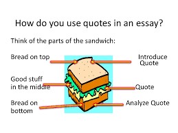 how to make a quote sandwich how do you use quotes in an essay  how do you use quotes in an essay think of the parts of the sandwich