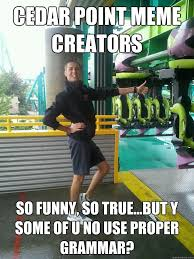 Cedar Point Meme Creators so funny, so true...but Y some of U No ... via Relatably.com
