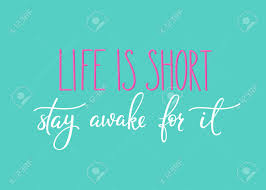 life is short stay awake for it quote lettering calligraphy life is short stay awake for it quote lettering calligraphy inspiration graphic design typography element