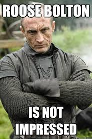 Roose Bolton not impressed memes | quickmeme via Relatably.com