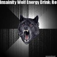 Meme Maker - Insainity Wolf Energy Drink: Results are immediate ... via Relatably.com