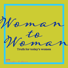 Woman to Woman: Biblical Truth for Women, Today