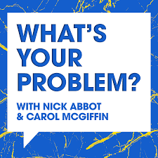 What's Your Problem With Nick Abbot and Carol McGiffin