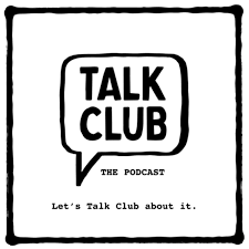 Talk Club - The 'Open Up Not Man Up' Podcast