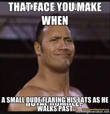 That face you make when A small dude flaring his lats as he walks ... via Relatably.com