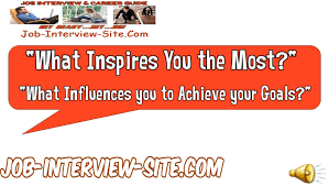 what inspires you and influenced you the most interview question what inspires you and influenced you the most interview question and answers