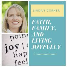 Linda's Corner: Faith, Family, and Living Joyfully