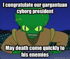 I congratulate our gargantuan cyborg president May death come ... via Relatably.com