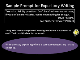 writing an expository essay an expository essay is a writing that  sample prompt for expository writing taking a risk means acting without knowing whether the outcome will