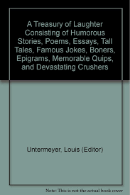 buy a treasury of laughter consisting of humorous stories poems buy a treasury of laughter consisting of humorous stories poems essays tall tales famous jokes boners epigrams memorable quips and devastating
