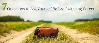 questions to ask yourself before switching careers lawdepot blog 7 questions to ask yourself before switching careers