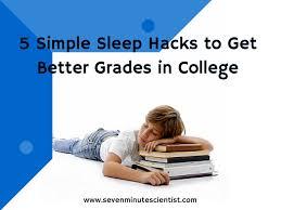 simple sleep hacks to get better grades in college the seven 5 simple sleep hacks to get better