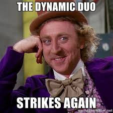 The Dynamic Duo Strikes Again - willywonka | Meme Generator via Relatably.com
