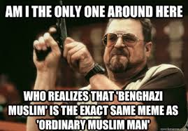 Am I the only one around here who realizes that 'Benghazi Muslim ... via Relatably.com